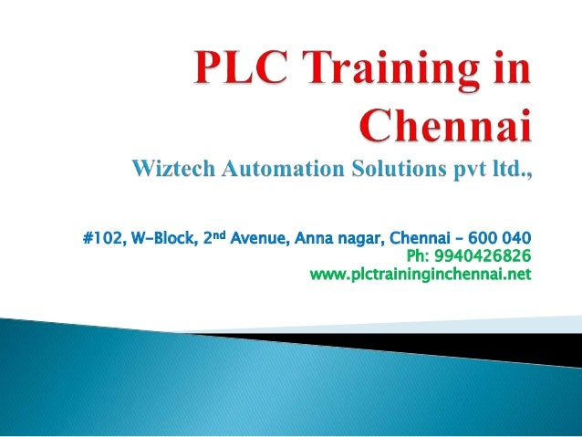 #102, W-Block, 2nd Avenue, Anna nagar, Chennai – 600 040 Ph: 9940426826 www.plctraininginchennai.net