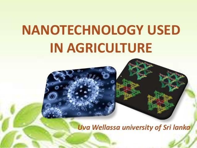 NANOTECHNOLOGY USED IN AGRICULTURE Uva Wellassa university of Sri lanka 1