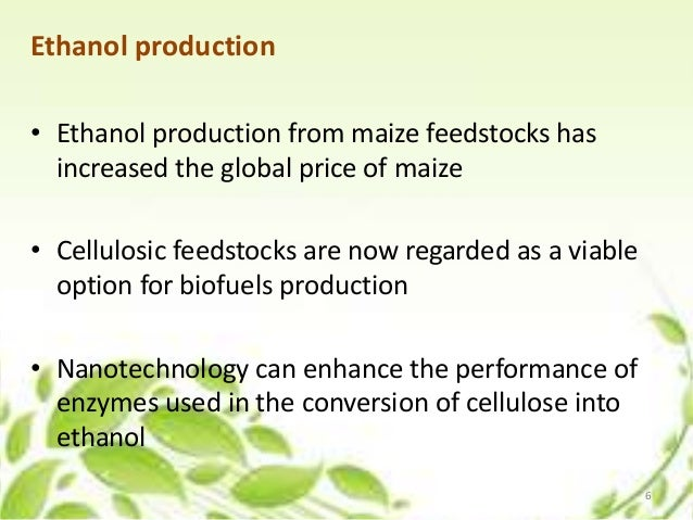 Ethanol production • Ethanol production from maize feedstocks has increased the global price of maize • Cellulosic feedsto...