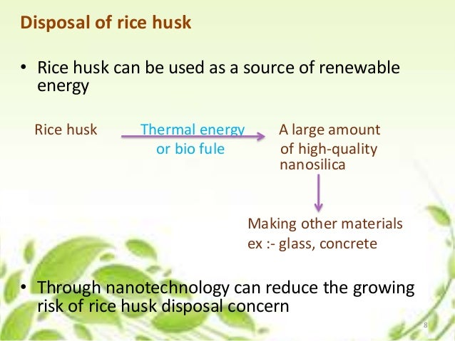 Disposal of rice husk • Rice husk can be used as a source of renewable energy Rice husk Thermal energy A large amount or b...