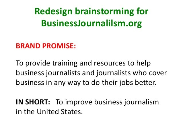 Redesign brainstorming for BusinessJournalilsm.org BRAND PROMISE: To provide training and resources to help business journ...