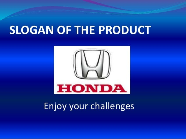 SLOGAN OF THE PRODUCT Enjoy Your Challenges
