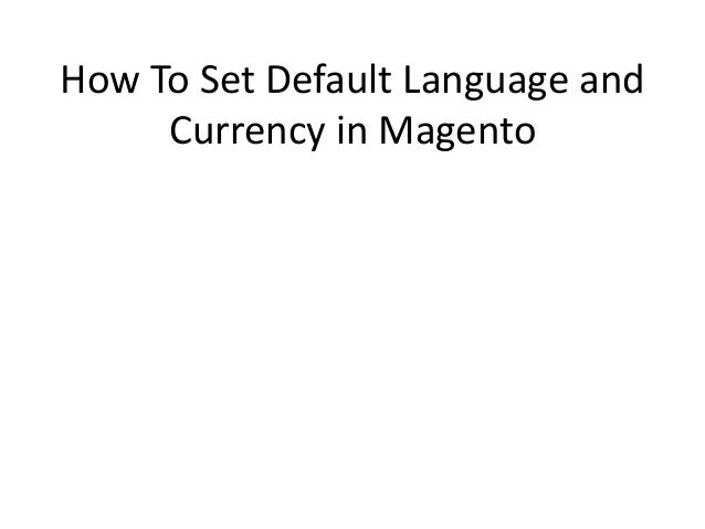 How To Set Default Language and  Currency in Magento
