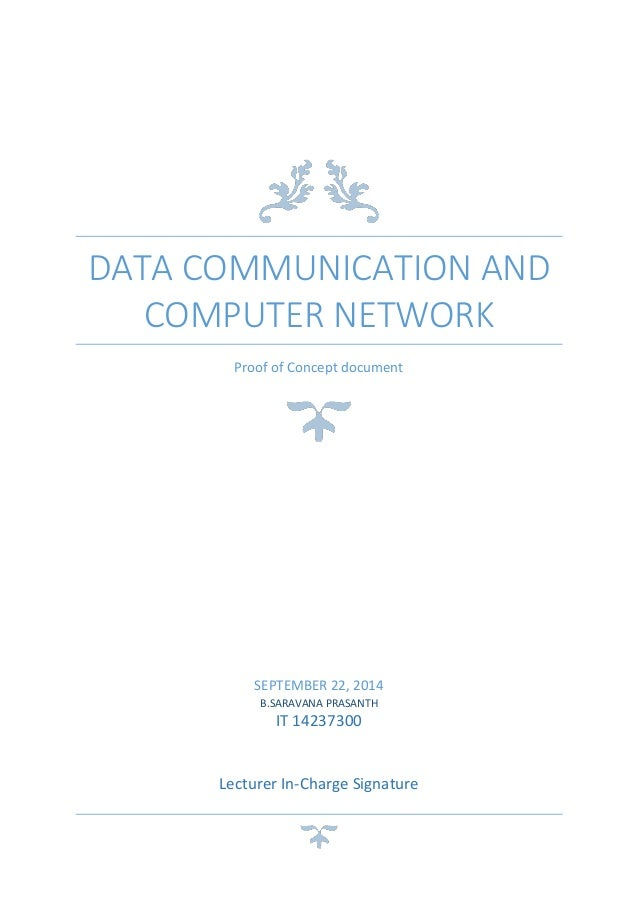 DATA COMMUNICATION AND COMPUTER NETWORK Proof of Concept document SEPTEMBER 22, 2014 B.SARAVANA PRASANTH IT 14237300 Lectu...