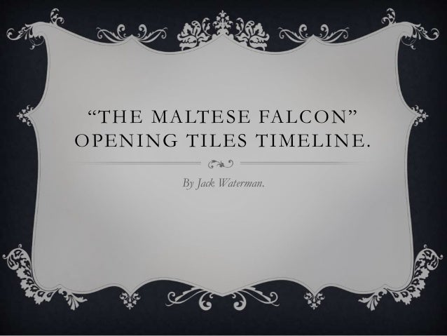 """ THE MA LT E S E FA L CON""  OPENING TILES TIMELINE.  By Jack Waterman."