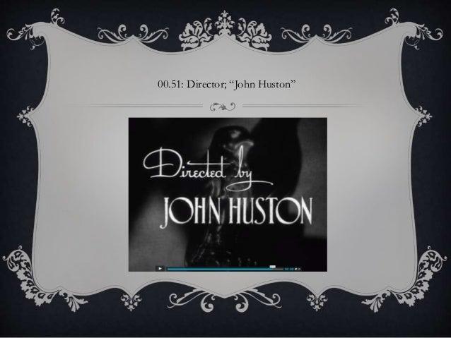 "00.51: Director; ""John Huston"""