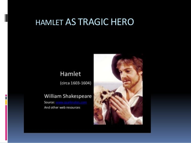 hamlet tragic hero thesis statement Possible thesis statements: while hamlet suffers a tragedy in death, he died as a  hero, finally avenging his father's death hamlet is a tragic hero because he.