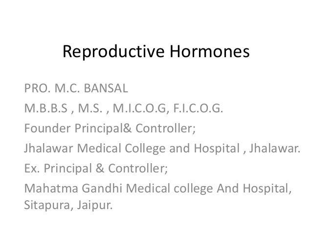 Reproductive Hormones  PRO. M.C. BANSAL  M.B.B.S , M.S. , M.I.C.O.G, F.I.C.O.G.  Founder Principal& Controller;  Jhalawar ...