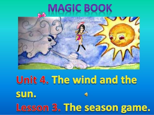 Magic Book  Unit 4  The wind and the sun