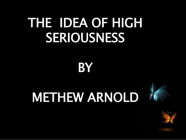 THE IDEA OF HIGH  SERIOUSNESS  BY  METHEW ARNOLD