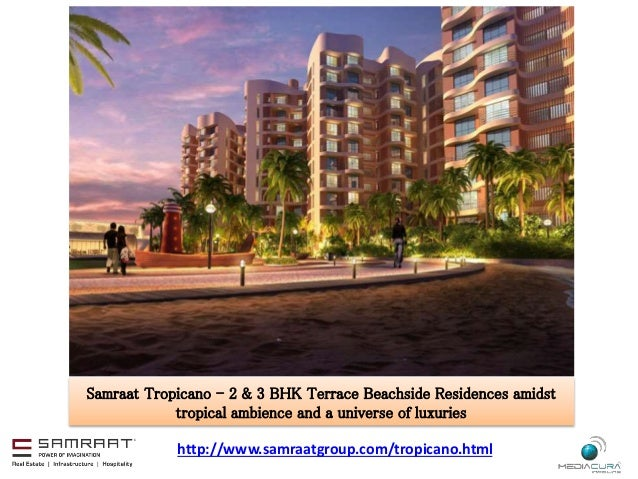 Samraat Tropicano - 2 & 3 BHK Terrace Beachside Residences amidst  tropical ambience and a universe of luxuries  http://ww...