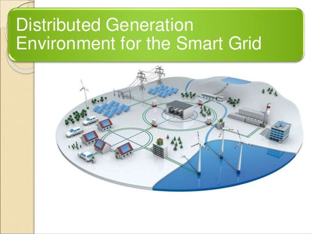 Distributed Generation  Environment for the Smart Grid