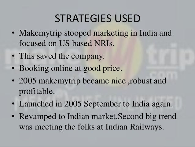 makemytrip marketing strategy To the world at large, makemytrip signing on young bollywood stars - ranveer singh and alia bhatt – seemed like the most clichéd chapter in the marketing playbook today, many campaigns.