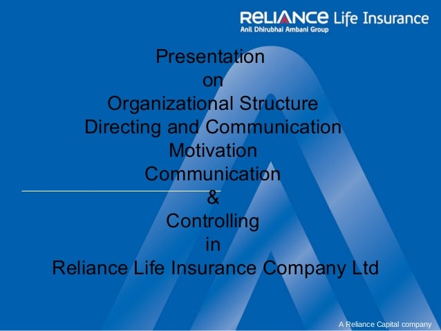 A Reliance Capital company  Presentation  on  Organizational Structure  Directing and Communication  Motivation  Communica...