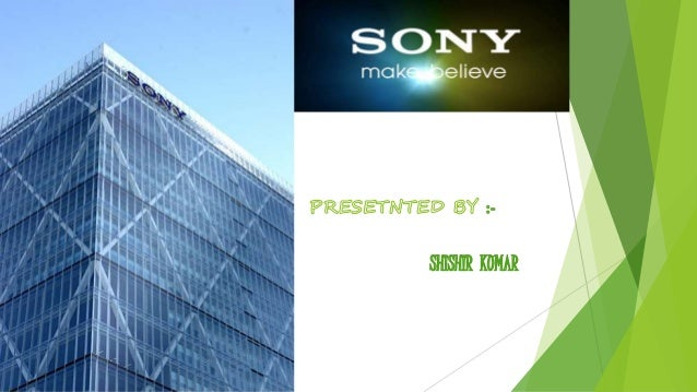 CONTENTS  1 ABOUT SONY  2 GLOBAL DIRECTORS  3 PRODUCTS  4 SERVICES  5 FACTFILES  6 FINANCE  7 MISSION & VISION  8 INITIATI...