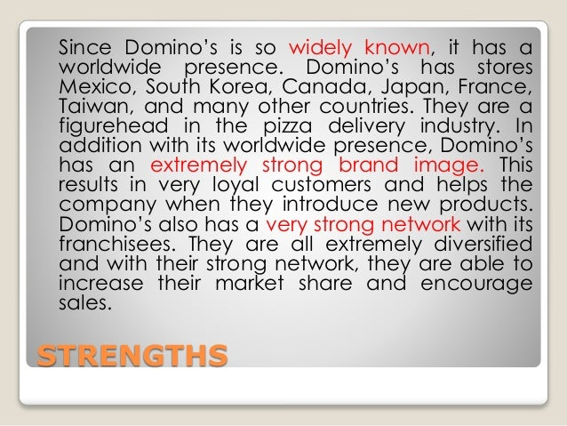 weakness of domino pizza Transcript of domino's pizza swot analysis method used to evaluate the strengths, weaknesses thing and it might also cause threat to domino pizza.