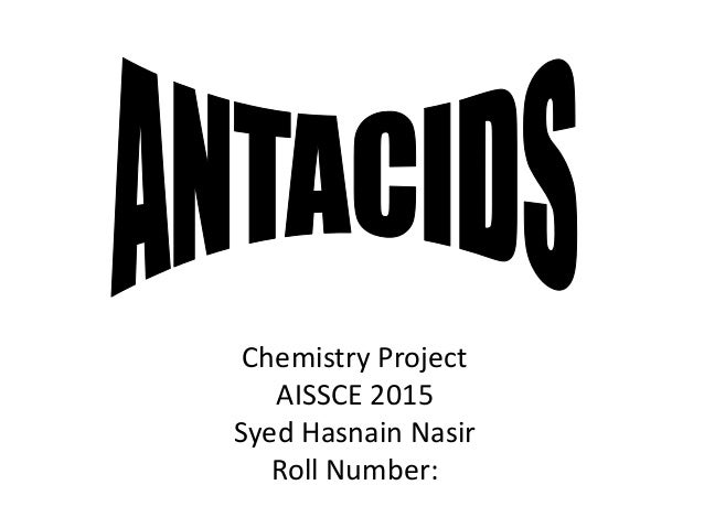 antacids chemistry project chemistry project aissce 2015 syed hasnain nasir roll number