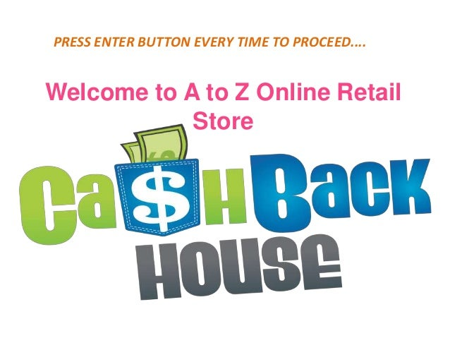 Welcome to A to Z Online Retail Store PRESS ENTER BUTTON EVERY TIME TO PROCEED....