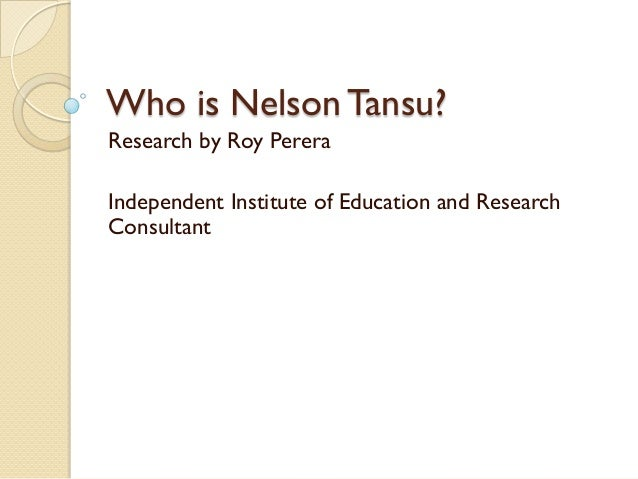 Who is Nelson Tansu? Research by Roy Perera Independent Institute of Education and Research Consultant