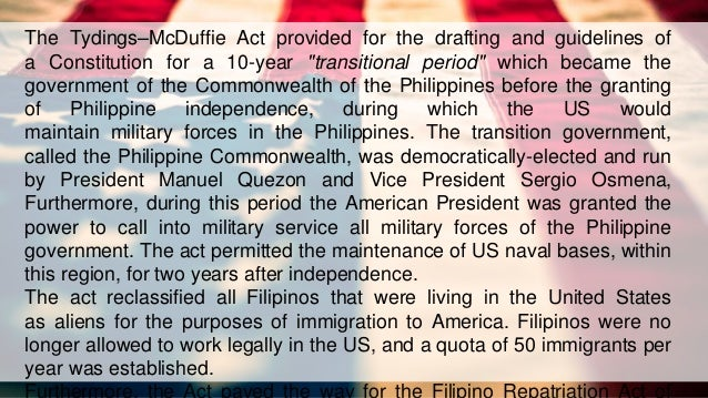 tydings mcduffie act Tydings-mcduffie act makes the philippines a commonwealth and promises full independence ten years later filipino immigration to the us limited to 50 per year.