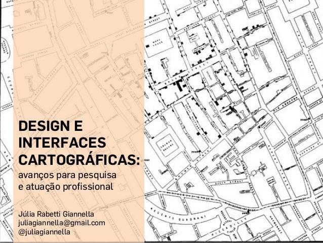DESIGN E INTERFACES CARTOGRÁFICAS:   avanços para pesquisa e atuação profissional    Júlia Rabetti Gianne...