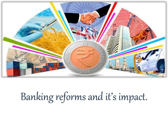 banking reforms india These recommendations not only helped unleash the potential of banking in india this article is about the recommendations of the second narasimham committee, the committee on banking sector reforms.