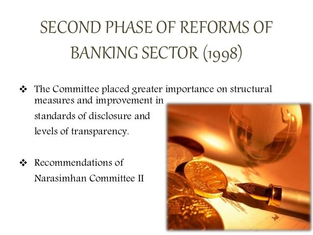 banking reforms and its impact in The banking sector of the economy the banking sector of the economy throughout the world has undergone significant changes in recent decades, characterized by the globalization of financial markets, the consolidation of the financial sector, which is reflected in a reduction in the number of financial institutions, expansion of the business of banks, manifested in the internationalization of.