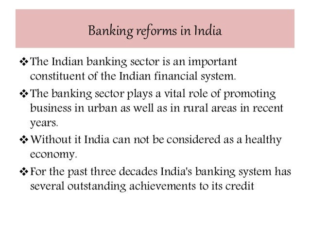 indian banking sector reforms To sustain the high growth rate india has achieved, the country should carry out banking sector reforms continue with fiscal consolidation, simplify and.