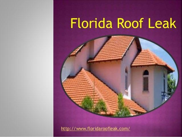 Florida Roof Leak http://www.floridaroofleak.com/