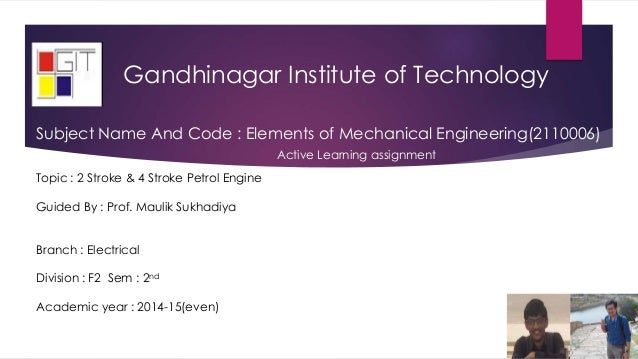 Gandhinagar Institute of Technology Topic : 2 Stroke & 4 Stroke Petrol Engine Guided By : Prof. Maulik Sukhadiya Branch : ...