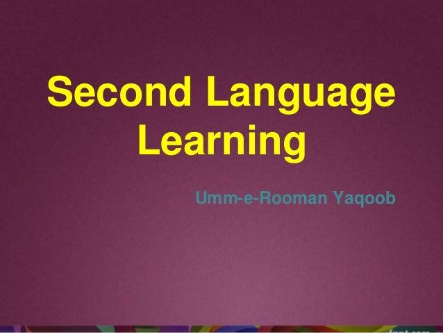 Second Language Learning Umm-e-Rooman Yaqoob