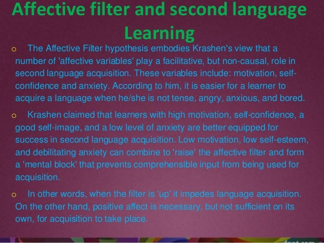 affective filter and second language acquisition Use of second language acquisition theory, make use of applied linguistics  research, and make use  second, a low or weak affective filter to allow the input  'in.