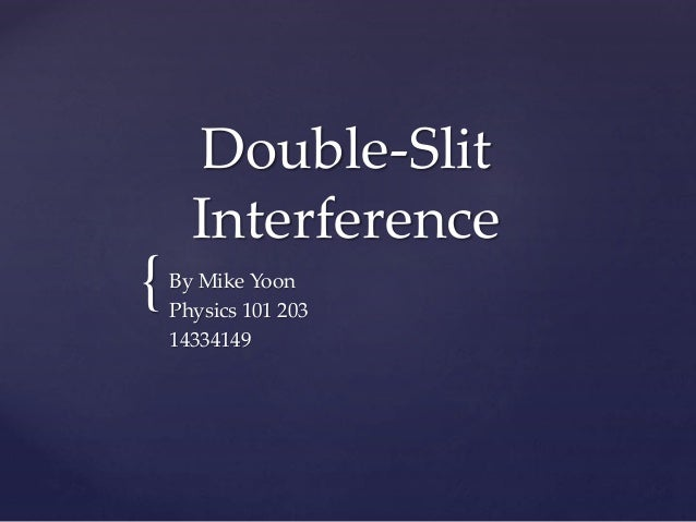 { Double-Slit Interference By Mike Yoon Physics 101 203 14334149