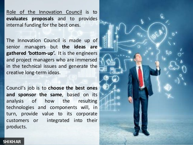 Role of the Innovation Council is to evaluates proposals and to provides internal funding for the best ones. The Innovatio...