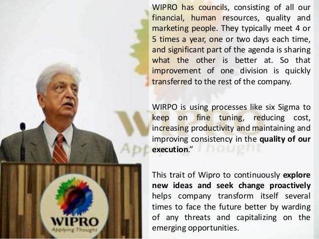 WIPRO has councils, consisting of all our financial, human resources, quality and marketing people. They typically meet 4 ...