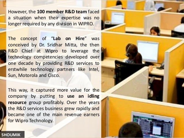 However, the 100 member R&D team faced a situation when their expertise was no longer required by any division in WIPRO. T...