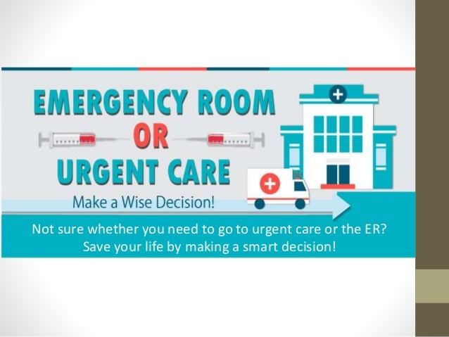 Urgent Care or Emergency Room