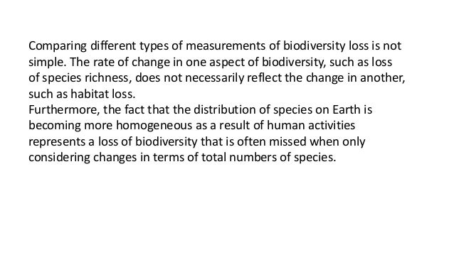 Comparing different types of measurements of biodiversity loss is not simple. The rate of change in one aspect of biodiver...