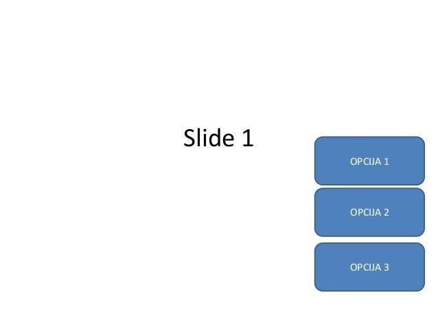Slide 1 OPCIJA 1 OPCIJA 2 OPCIJA 3