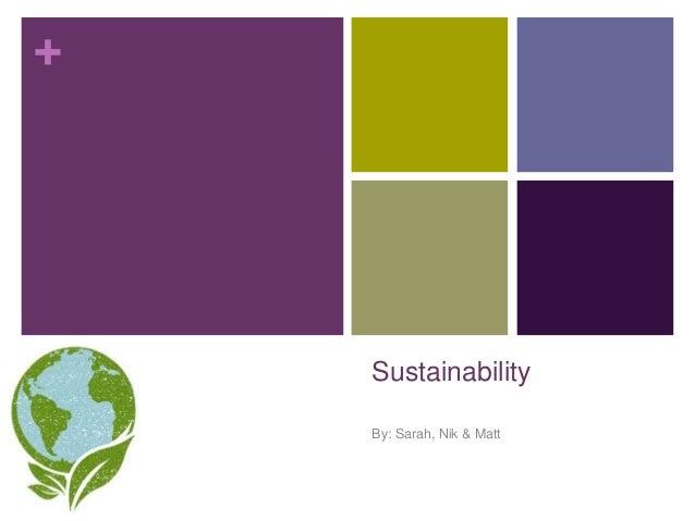 + Sustainability By: Sarah, Nik & Matt