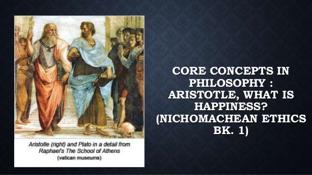 aristotles conception of happiness Eudaimonia can be perceived as any theory that places the personal happiness of an individual and his or her complete life at the core of ethical concern.