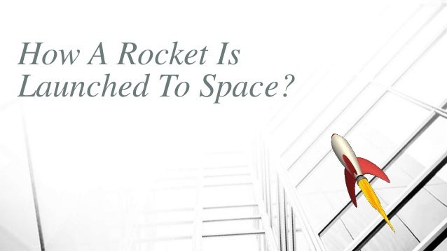 How A Rocket Is Launched To Space?