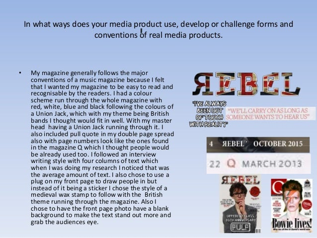 In what ways does your media product use, develop or challenge forms and conventions of real media products. • My magazine...