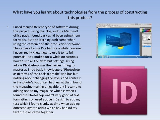 What have you learnt about technologies from the process of constructing this product? • I used many different type of sof...