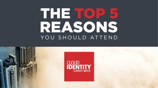 THE REASONS  YOU SHOULD ATTEND  CLOUD W IDENTITY  SUMM| T2015