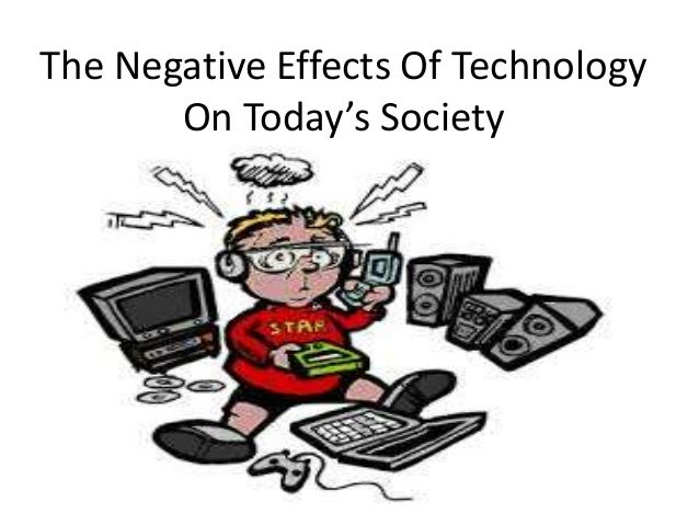 negative effects of technology on kids The effects of technology in society and  the effects of technology in society and education  as there are negative components that go along with this.