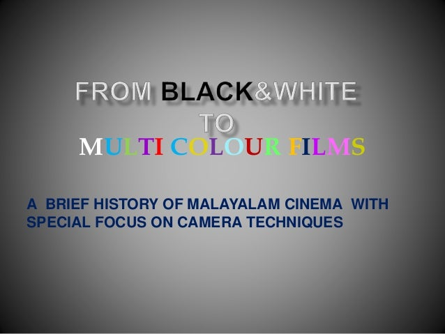 MULTI COLOUR FILMS A BRIEF HISTORY OF MALAYALAM CINEMA WITH SPECIAL FOCUS ON CAMERA TECHNIQUES