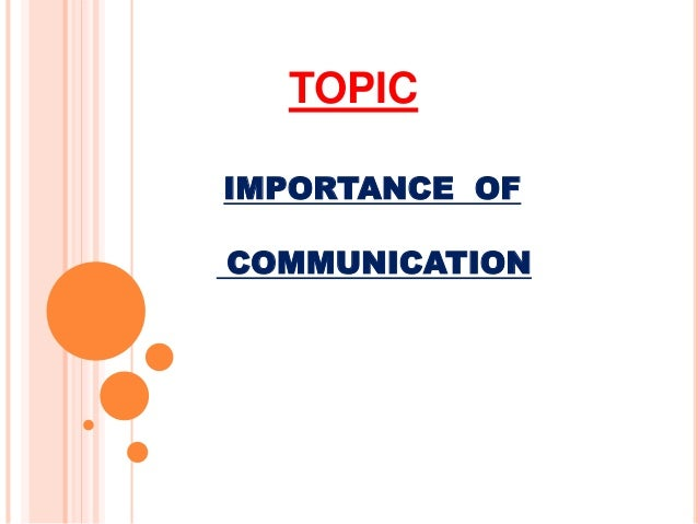 IMPORTANCE OF COMMUNICATION TOPIC