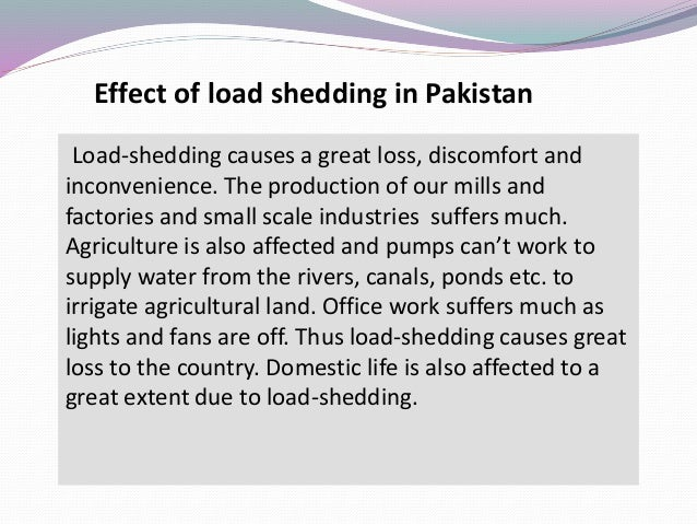 essay electricity load shedding The government should take necessary measures to increase the generation of power in order to relieve the people of the curse of load shedding categories: compositions tags: composition , composition writing , electric power , electric supply , electricity , load shedding , load shedding of electricity , writing composition.