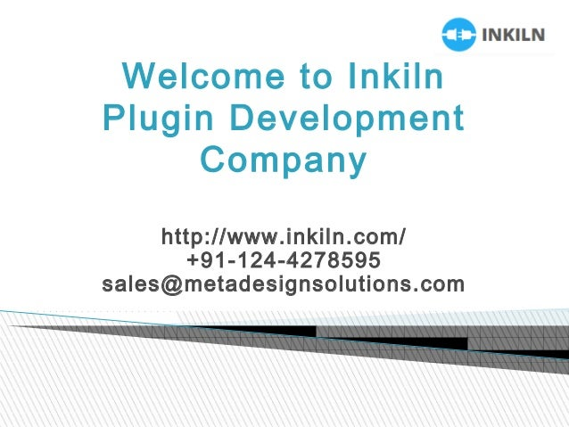 Welcome to Inkiln Plugin Development Company http://www.inkiln.com/ +91-124-4278595 sales@metadesignsolutions.com